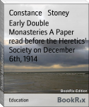 Early Double Monasteries A Paper read before the Heretics' Society on December 6th, 1914