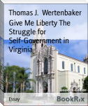 Give Me Liberty The Struggle for Self-Government in Virginia
