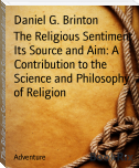 The Religious Sentiment Its Source and Aim: A Contribution to the Science and Philosophy of Religion