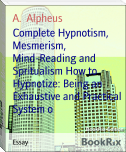 Complete Hypnotism, Mesmerism, Mind-Reading and Spritualism How to Hypnotize: Being an Exhaustive and Practical System o