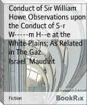 Conduct of Sir William Howe Observations upon the Conduct of S-r W-----m H--e at the White Plains; As Related in The Gaz