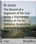 The Record of a Regiment of the Line Being a Regimental History of the 1st Battalion Devonshire Regiment during the Boer