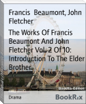 The Works Of Francis Beaumont And John Fletcher Vol. 2 Of 10: Introduction To The Elder Brother