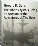 The White Crystals Being an Account of the Adventures of Two Boys
