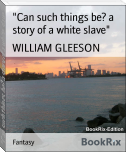 """Can such things be? a story of a white slave"""