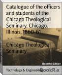 Catalogue of the officers and students of the Chicago Theological Seminary, Chicago, Illinois, 1860-61