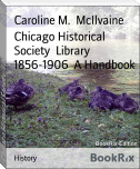 Chicago Historical Society  Library 1856-1906  A Handbook