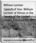 Speech of Hon. William Lorimer of Illinois in the Senate of the United States, February 22, 1911
