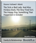The Sick-a-Bed Lady  And Also Hickory Dock, The Very Tired Girl, The Happy-Day, Something That Happened in October