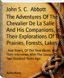 The Adventures Of The Chevalier De La Salle And His Companions, In Their Explorations Of The Prairies, Forests, Lakes