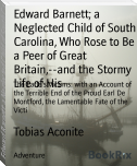 Edward Barnett; a Neglected Child of South Carolina, Who Rose to Be a Peer of Great Britain,--and the Stormy Life of His