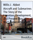 Aircraft and Submarines The Story of the Invention, Development, and Present-Day Uses of War's Newest Weapons