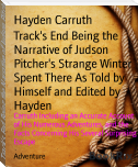 Track's End Being the Narrative of Judson Pitcher's Strange Winter Spent There As Told by Himself and Edited by Hayden