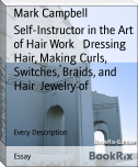 Self-Instructor in the Art of Hair Work   Dressing Hair, Making Curls, Switches, Braids, and Hair  Jewelry of