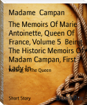 The Memoirs Of Marie Antoinette, Queen Of France, Volume 5  Being The Historic Memoirs Of Madam Campan, First Lady In
