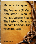 The Memoirs Of Marie Antoinette, Queen Of France, Volume 6 Being The Historic Memoirs Of Madam Campan, First Lady In