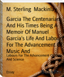 Garcia The Centenarian And His Times Being A Memoir Of Manuel Garcia's Life And Labours For The Advancement Of Music And