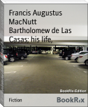 Bartholomew de Las Casas; his life, apostolate, and writings