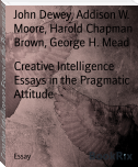 Creative Intelligence Essays in the Pragmatic Attitude