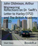 Reflections on Dr. Swift's Letter to Harley (1712) and The British Academy (1712)