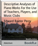 Descriptive Analyses of Piano Works For the Use of Teachers, Players, and Music Clubs