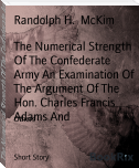 The Numerical Strength Of The Confederate Army An Examination Of The Argument Of The Hon. Charles Francis Adams And