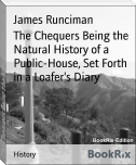 The Chequers Being the Natural History of a Public-House, Set Forth in a Loafer's Diary