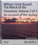 The Wreck of the Grosvenor, Volume 3 of 3 An account of the mutiny of