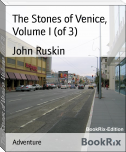 The Stones of Venice, Volume I (of 3)