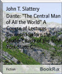 "Dante: ""The Central Man of All the World"" A Course of Lectures Delivered Before the Student Body of the New York State C"