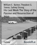 His Last Week The Story of the Passion and Resurrection of Jesus