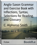 Anglo-Saxon Grammar and Exercise Book with Inflections, Syntax, Selections for Reading, and Glossary