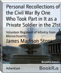 Personal Recollections of the Civil War By One Who Took Part in It as a Private Soldier in the 21st