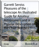 Pleasures of the telescope An Illustrated Guide for Amateur Astronomers and a Popular Description of the Chief Wonders