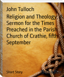 Religion and Theology: A Sermon for the Times Preached in the Parish Church of Crathie, fifth September