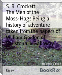 The Men of the Moss-Hags Being a history of adventure taken from the papers of William Gordon of Earlstoun in Galloway