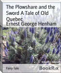 The Plowshare and the Sword A Tale of Old Quebec
