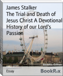The Trial and Death of Jesus Christ A Devotional History of our Lord's Passion