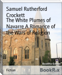 The White Plumes of Navarre A Romance of the Wars of Religion