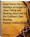 Good Stories For Great Holidays Arranged for Story-Telling and Reading Aloud and for the Children's Own Reading