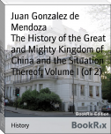 The History of the Great and Mighty Kingdom of China and the Situation Thereof, Volume I (of 2)