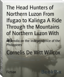 The Head Hunters of Northern Luzon From Ifugao to Kalinga A Ride Through the Mountains of Northern Luzon With an