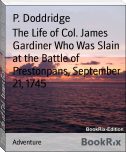 The Life of Col. James Gardiner Who Was Slain at the Battle of Prestonpans, September 21, 1745