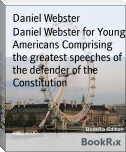 Daniel Webster for Young Americans Comprising the greatest speeches of the defender of the Constitution