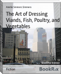The Art of Dressing Viands, Fish, Poultry, and Vegetables