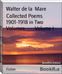 Collected Poems 1901-1918 in Two Volumes        Volume I.
