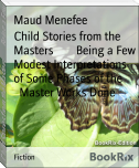 Child Stories from the Masters        Being a Few Modest Interpretations of Some Phases of the        Master Works Done