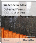 Collected Poems 1901-1918 in Two Volumes        Volume II.