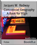 Commercial Geography        A Book for High Schools, Commercial Courses, and Business Colleges