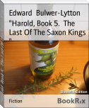 """Harold, Book 5.  The Last Of The Saxon Kings """